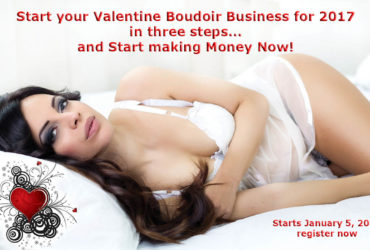 Jump Start your Valentine Boudoir Business in 2017 and Start making money Now!